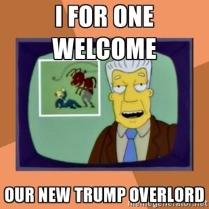 I for one welcome our new Trump overlord